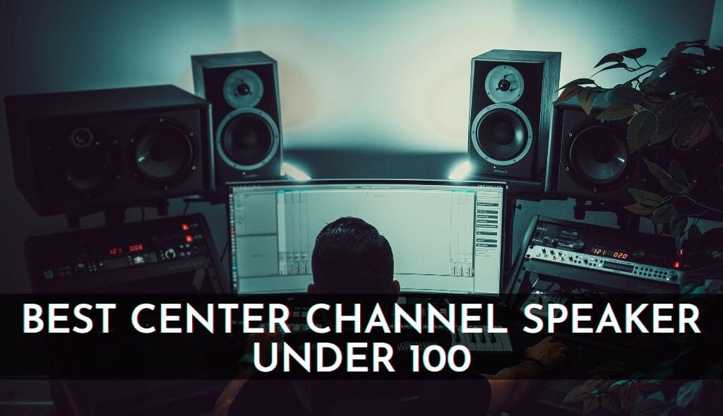 Best Center Channel Speaker Under 100