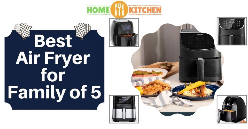 Best Air Fryer for Family of 5